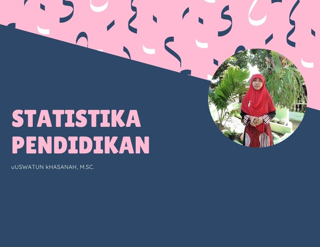 Statistika Pendidikan ( Uswatun Khasanah,M.Sc.)